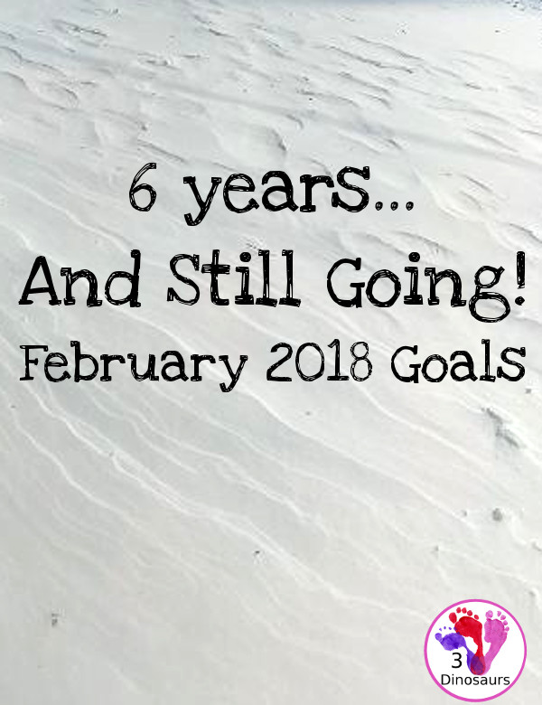 February 2018 Goals - blog, personal and family goals - plus a look back at 6 years of blogging- 3Dinosaurs.com