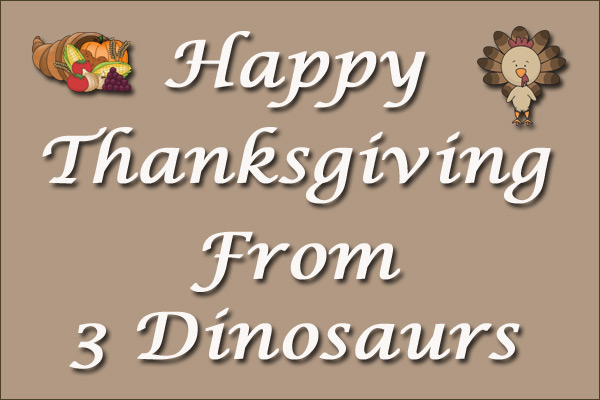 Happy Thanksgiving from 3 Dinosaurs
