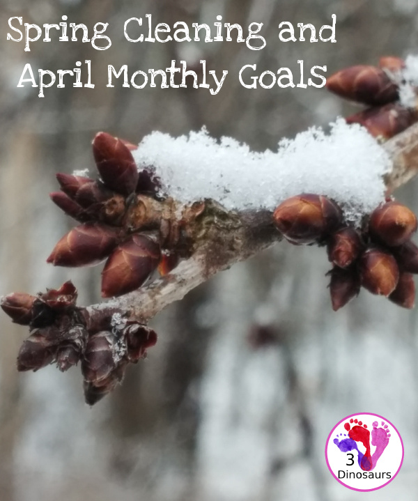 Spring Cleaning and April Monthly Goals - blog, family and personal goals for April 2017 - 3Dinosaurs.com