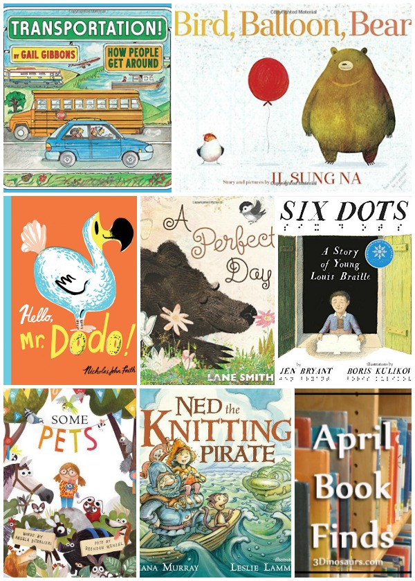 Fun Book Finds from April 2017: transportation, pirates, knitting, pets, animals, history of  braille, friends and birds  - 3Dinosaurs.com
