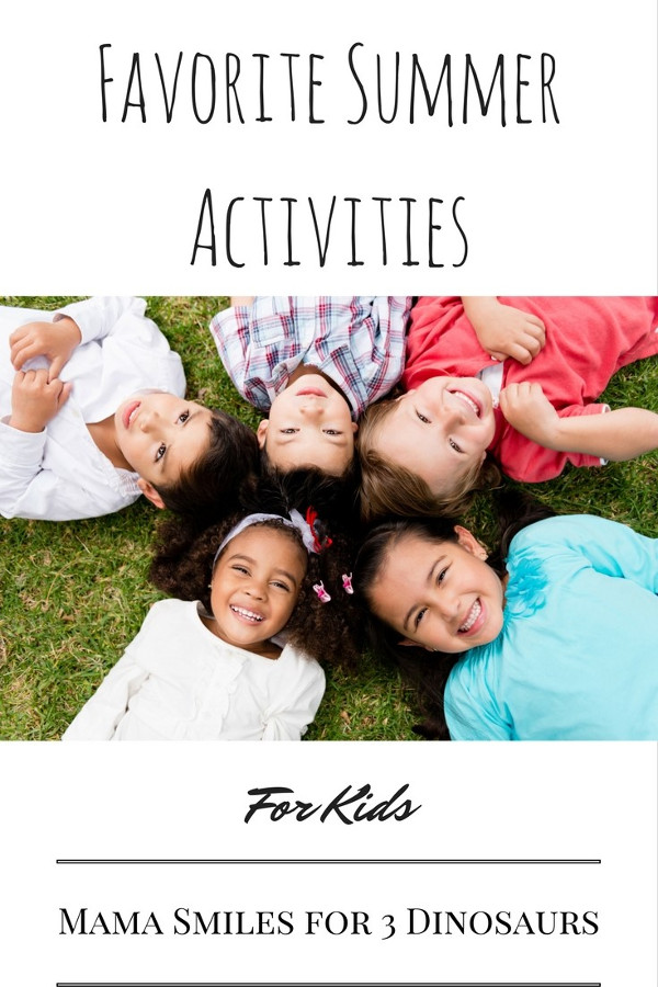 Favorite Summer Activities - great ways to spend your summer having fun by Mama Smiles for 3Dinosaurs.com