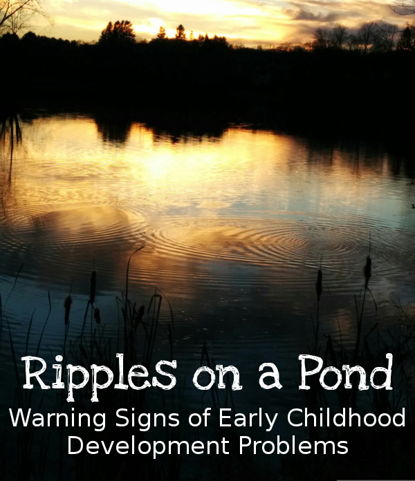 Ripples on a Pond: Warning Signs of Early Childhood Development Problems - learning that advice from other is not always helpful in seeing that all the problems are part of the whole diagnoses. - 3Dinosaurs.com