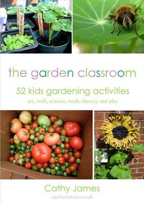 The Garden Classroom: 52 kids gardening activities