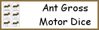 Ant Gross Motor Dice