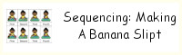 Sequencing: Making a Banana Split