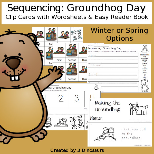 Sequencing: Groundhog Day (Two Versions) with clip cards, task cards, no-prep worksheets and easy reader books and two versions to do seeing shadow and don't see shadow $ - 3Dinosaurs.com #printablesforkids #sequencingforkids  #winterprintables #tpt #teacherspayteachers