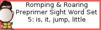 Romping & Roaring Preprimer Set 5: Is, It, Jump, Little Packs