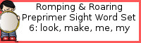 Romping & Roaring Preprimer Set 6: Look, Make, Me, My Packs