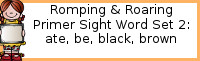 Romping & Roaring Primer Set 2: Ate, Be, Black, Brown Packs