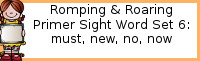 Romping & Roaring Primer Set 6: Must, New, No, Now Packs