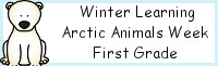 Winter Learning: First Grade Arctic Animals Week
