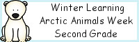 Winter Learning: Second Grade Arctic Animals Week