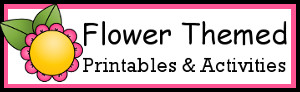 Flower Themed Printables and Activities